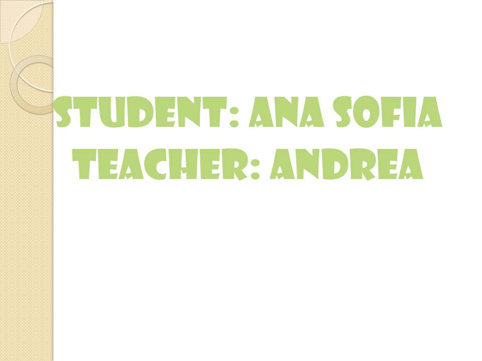Student: Ana Sofia Teacher: Andrea