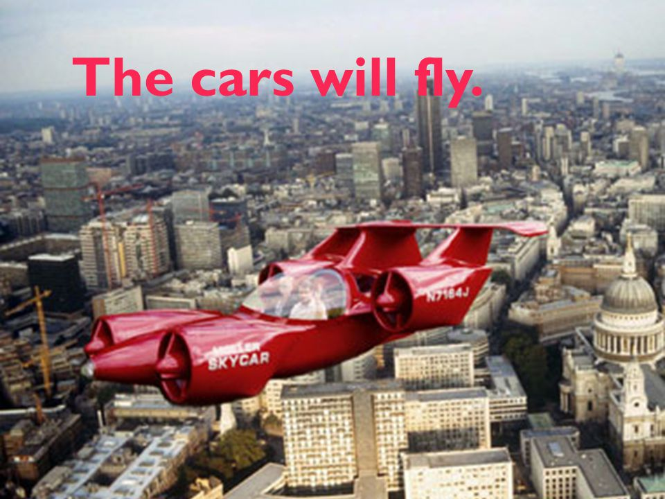 The cars will fly.