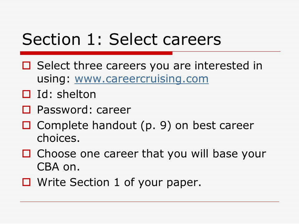 Select three careers you are interested in using: www.careercruising.comwww.careercruising.com Id: shelton Password: career Complete handout (p.