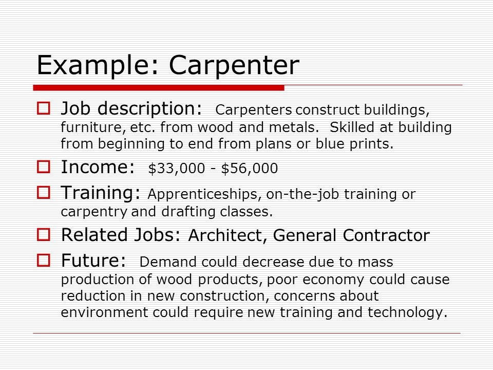 Example: Carpenter Job description: Carpenters construct buildings, furniture, etc.