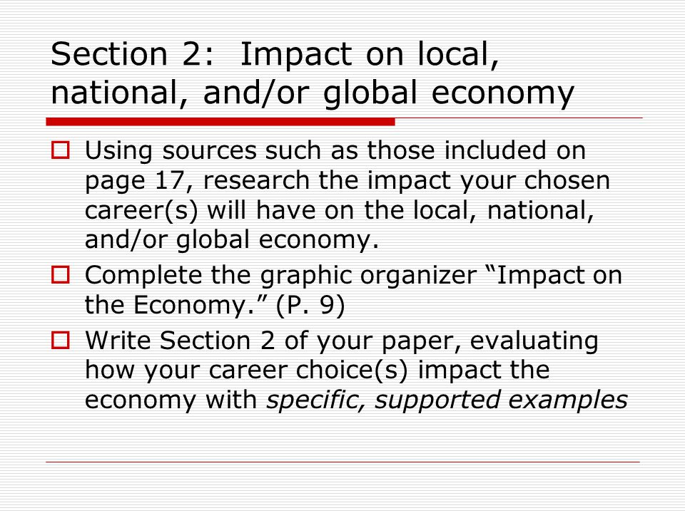 Section 2: Impact on local, national, and/or global economy Using sources such as those included on page 17, research the impact your chosen career(s) will have on the local, national, and/or global economy.