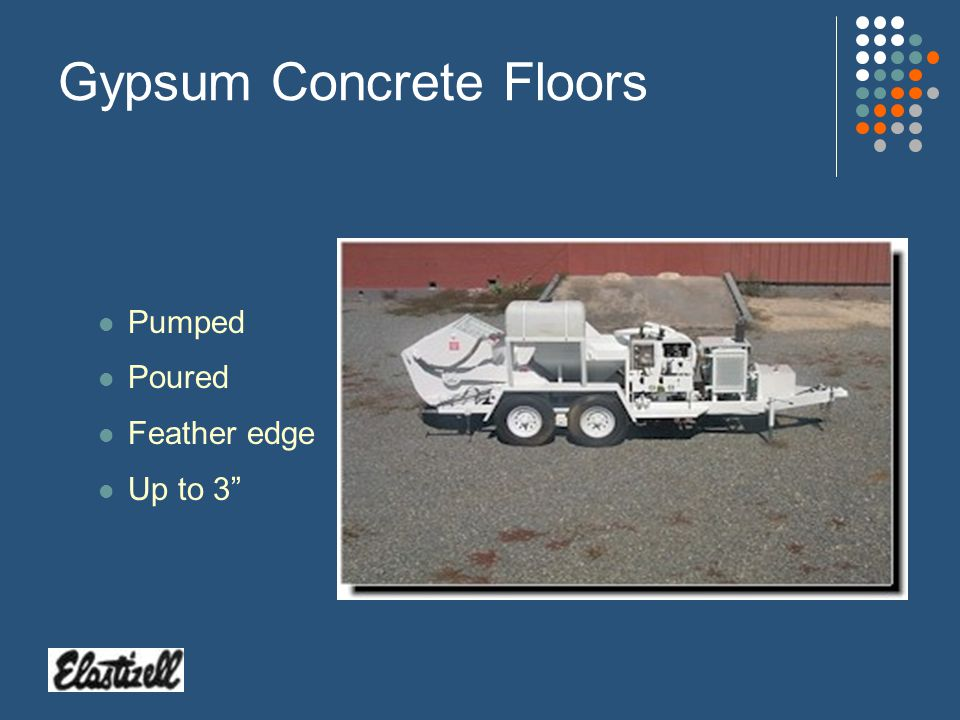 Gypsum Concrete Flooring Specially formulated gypsum concrete plaster Chemically sets (does not cure) Does not shrink 1000-8000 compressive strengths