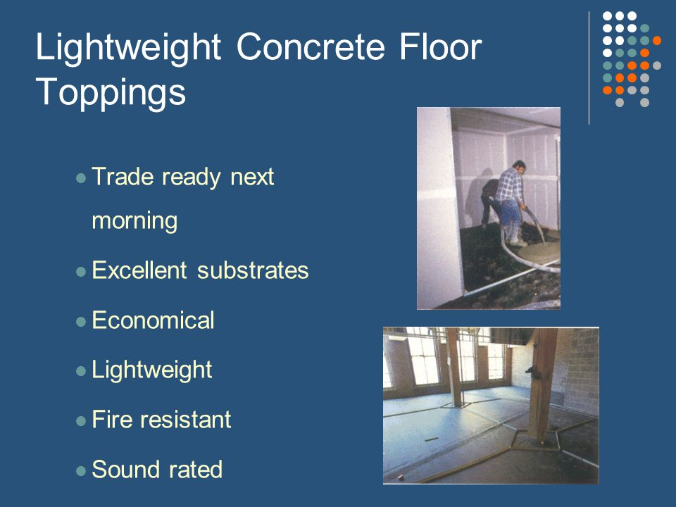 Cellular Concrete Floors Portland cement based Resists abrasive damage Not damaged by water – below grade Steel trowel finish 1000-3000 compressive strengths