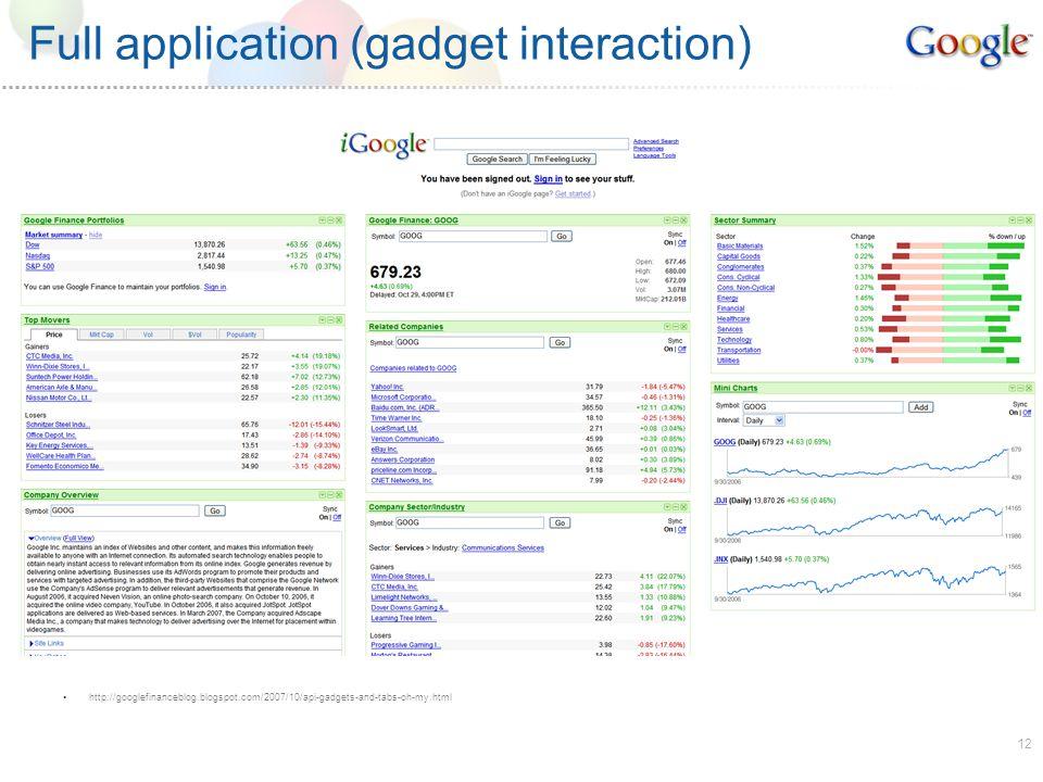 12 Full application (gadget interaction) http://googlefinanceblog.blogspot.com/2007/10/api-gadgets-and-tabs-oh-my.html