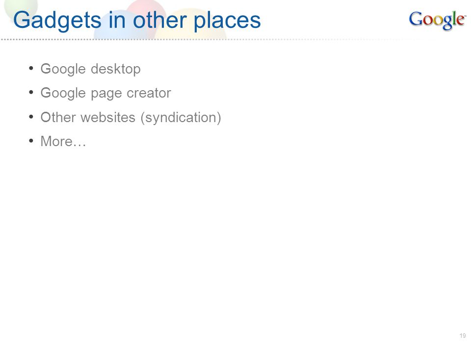 19 Gadgets in other places Google desktop Google page creator Other websites (syndication) More…