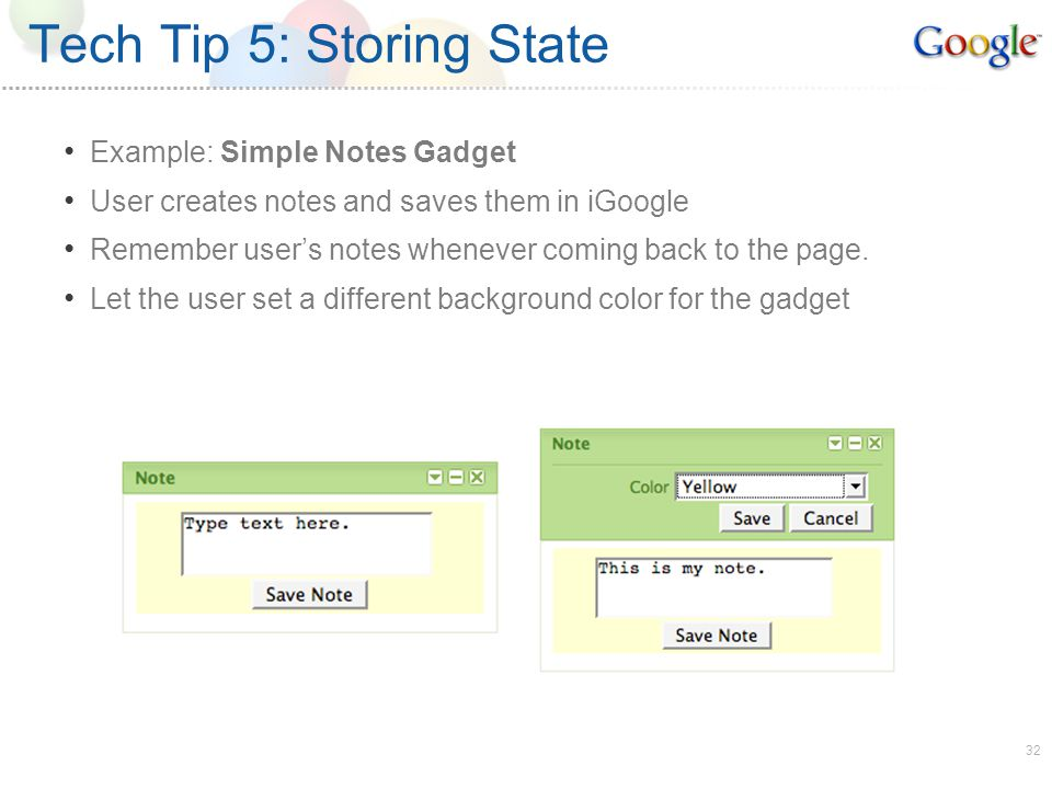32 Tech Tip 5: Storing State Example: Simple Notes Gadget User creates notes and saves them in iGoogle Remember users notes whenever coming back to the page.