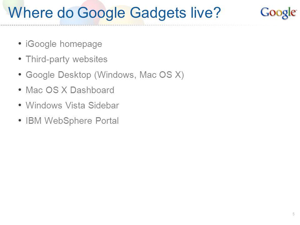 5 Where do Google Gadgets live.