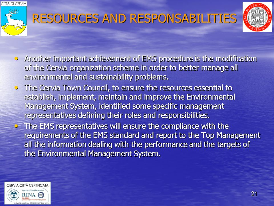 21 RESOURCES AND RESPONSABILITIES Another important achievement of EMS procedure is the modification of the Cervia organization scheme in order to better manage all environmental and sustainability problems.