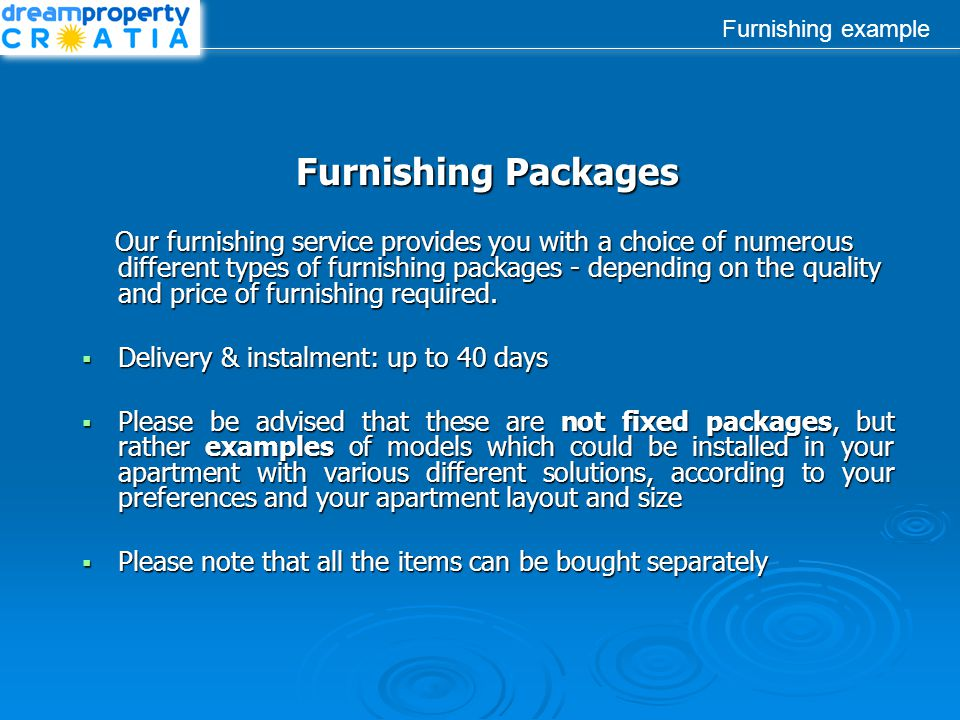 Furnishing example Furnishing Packages Our furnishing service provides you with a choice of numerous different types of furnishing packages - depending on the quality and price of furnishing required.