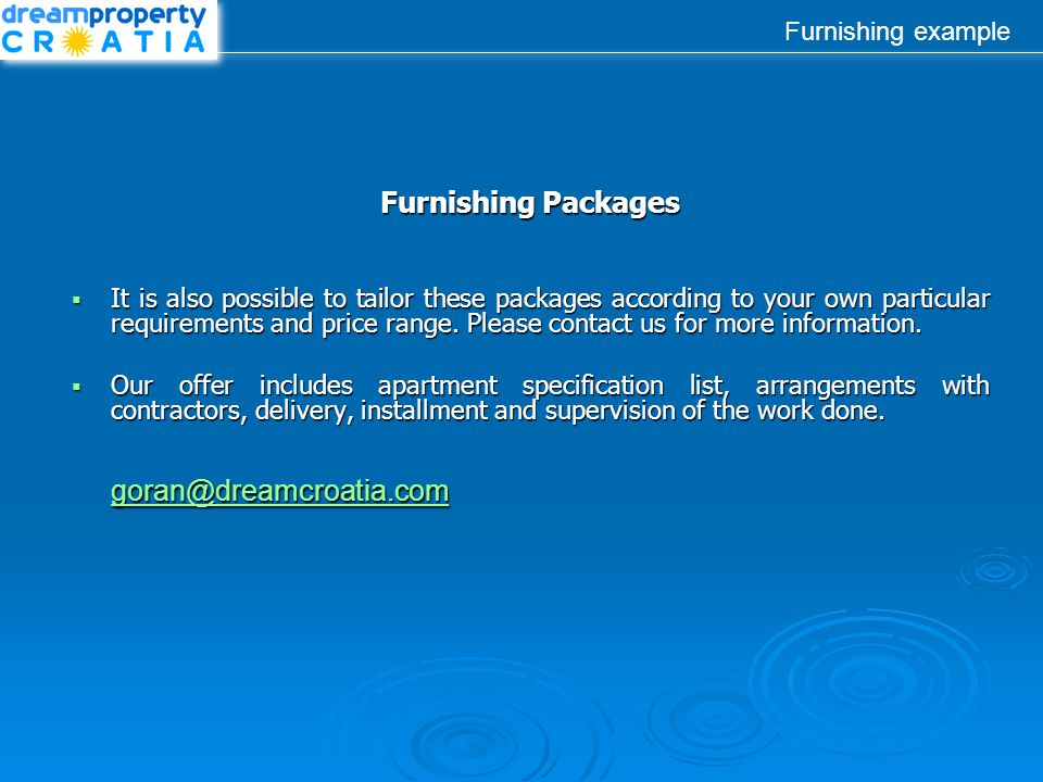 Furnishing example Furnishing Packages It is also possible to tailor these packages according to your own particular requirements and price range.