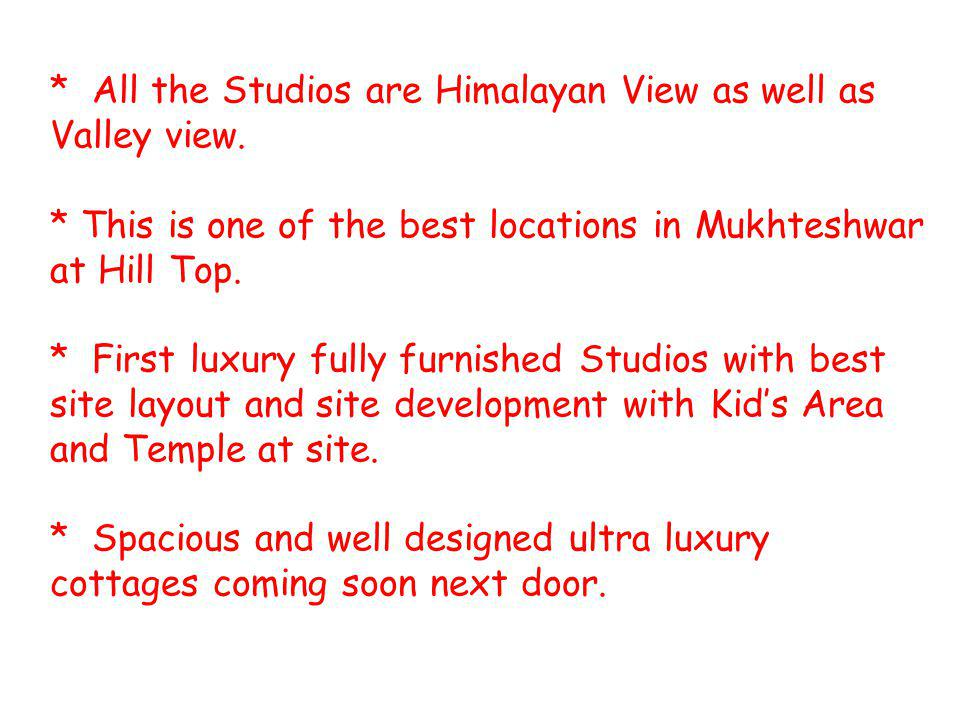 * All the Studios are Himalayan View as well as Valley view. * This is one of the best locations in Mukhteshwar at Hill Top. * First luxury fully furn