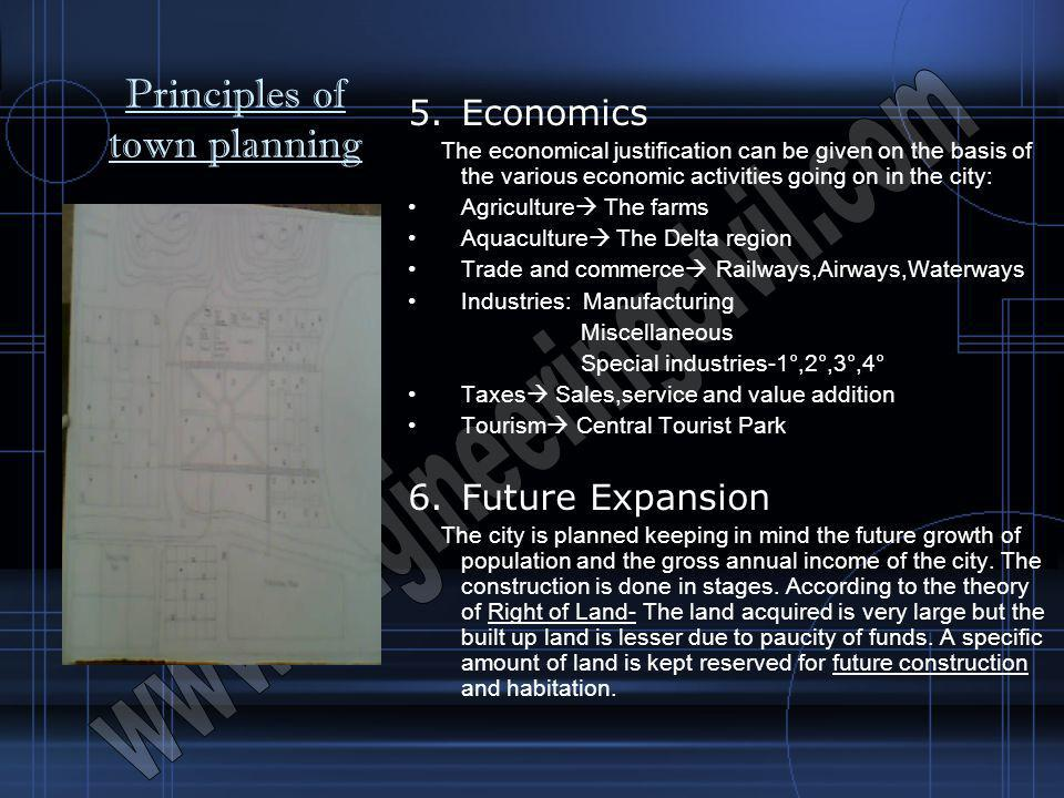 Principles of town planning 5.Economics The economical justification can be given on the basis of the various economic activities going on in the city
