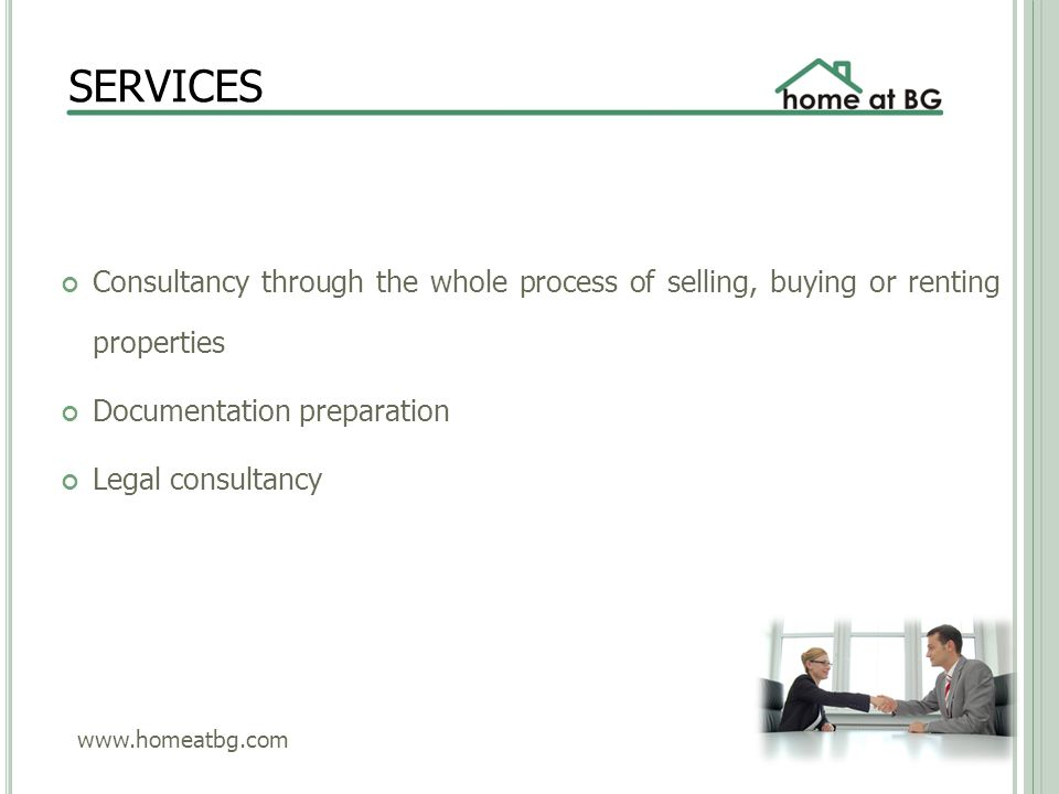 SERVICES Consultancy through the whole process of selling, buying or renting properties Documentation preparation Legal consultancy www.homeatbg.com