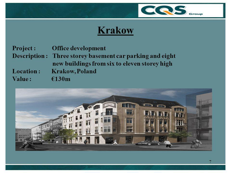 7 Krakow Project : Office development Description : Three storey basement car parking and eight new buildings from six to eleven storey high Location : Krakow, Poland Value : 130m