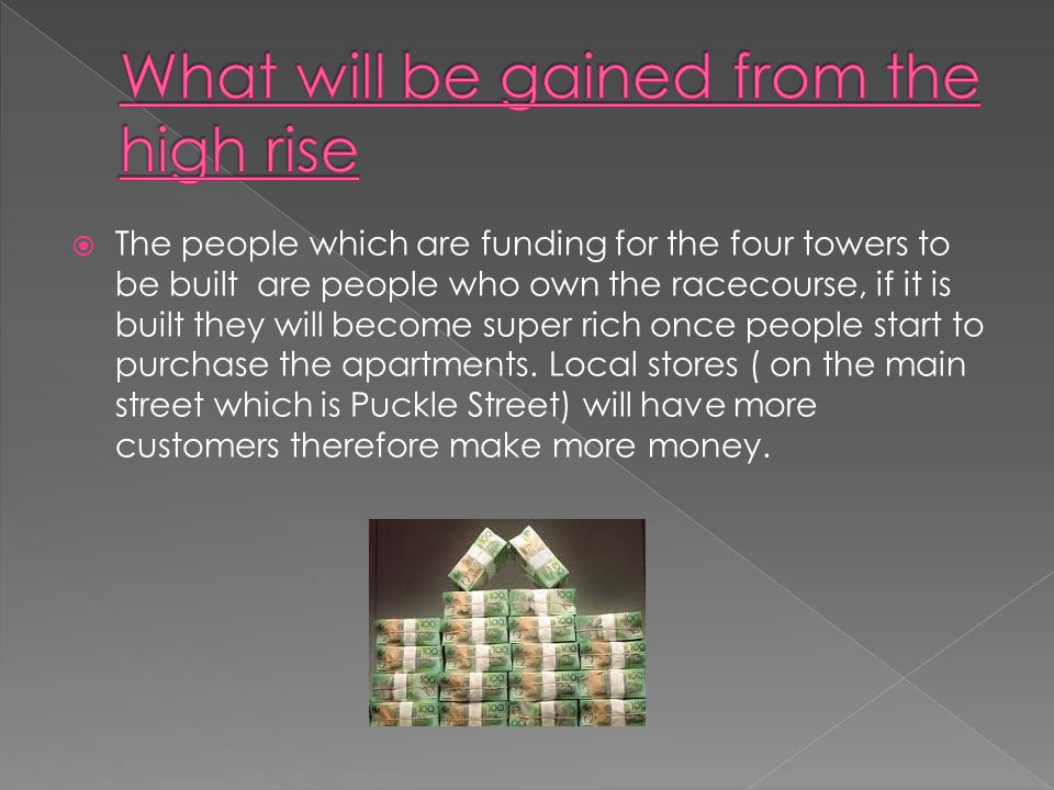 The people which are funding for the four towers to be built are people who own the racecourse, if it is built they will become super rich once people start to purchase the apartments.