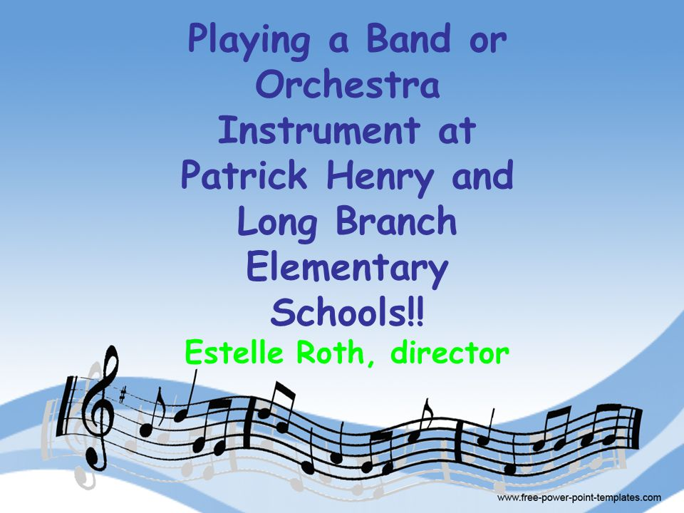 Playing a Band or Orchestra Instrument at Patrick Henry and Long Branch Elementary Schools!! Estelle Roth, director