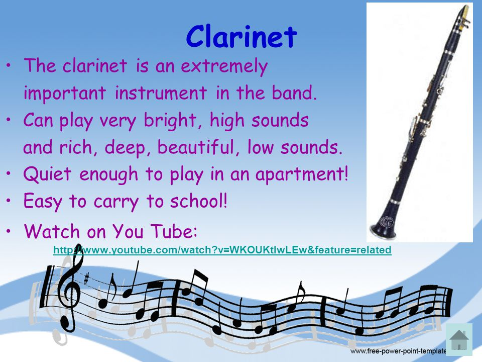 Clarinet The clarinet is an extremely important instrument in the band. Can play very bright, high sounds and rich, deep, beautiful, low sounds. Quiet