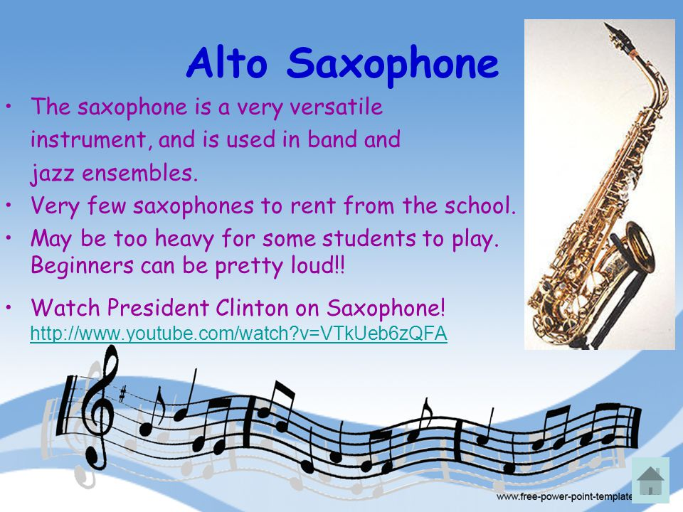 Alto Saxophone The saxophone is a very versatile instrument, and is used in band and jazz ensembles. Very few saxophones to rent from the school. May