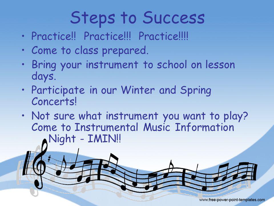 Steps to Success Practice!. Practice!!. Practice!!!.