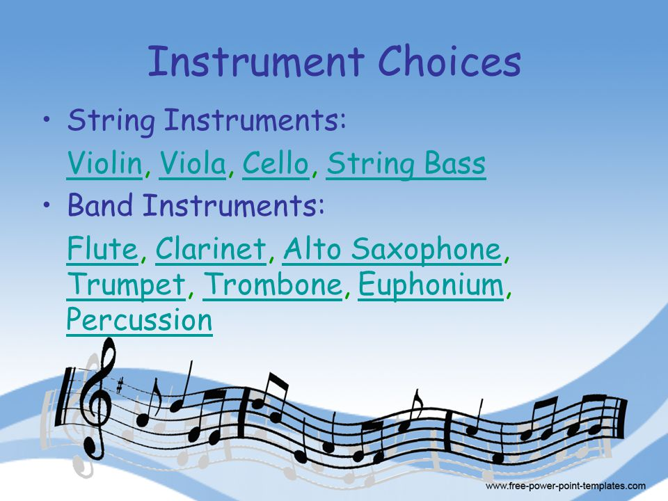 Instrument Choices String Instruments: ViolinViolin, Viola, Cello, String BassViolaCelloString Bass Band Instruments: FluteFlute, Clarinet, Alto Saxop