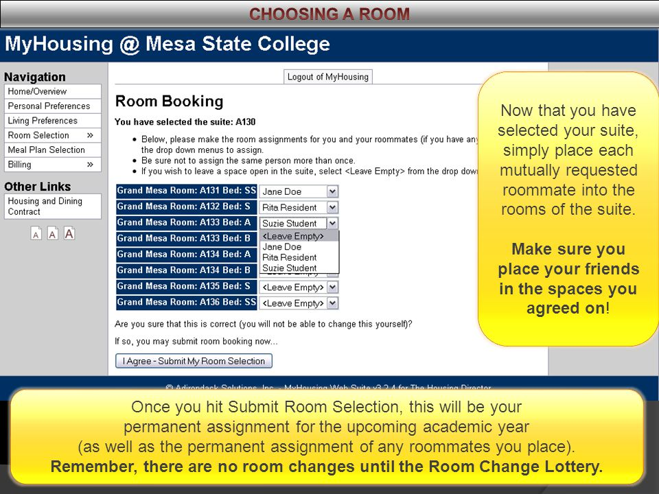 Once you hit Submit Room Selection, this will be your permanent assignment for the upcoming academic year (as well as the permanent assignment of any roommates you place).