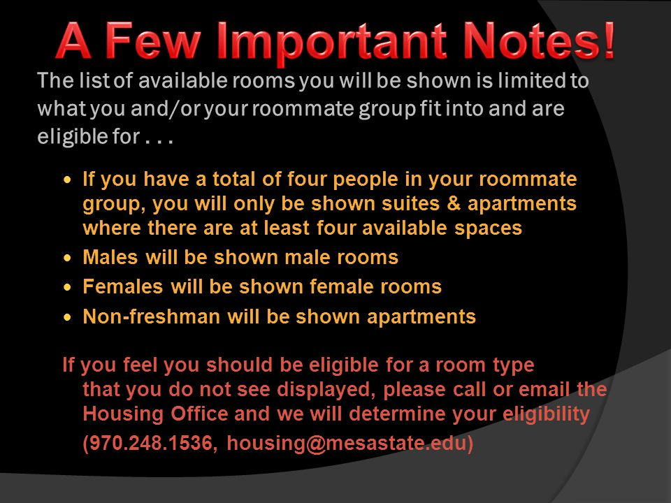 The list of available rooms you will be shown is limited to what you and/or your roommate group fit into and are eligible for...