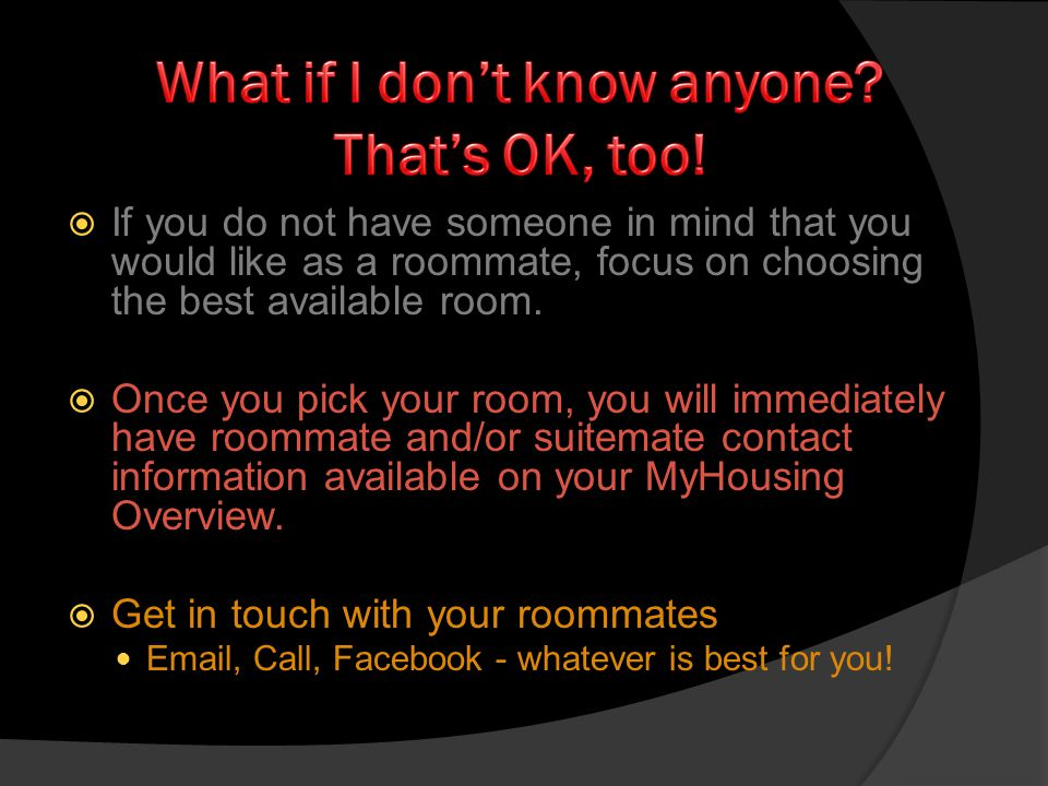 If you do not have someone in mind that you would like as a roommate, focus on choosing the best available room.