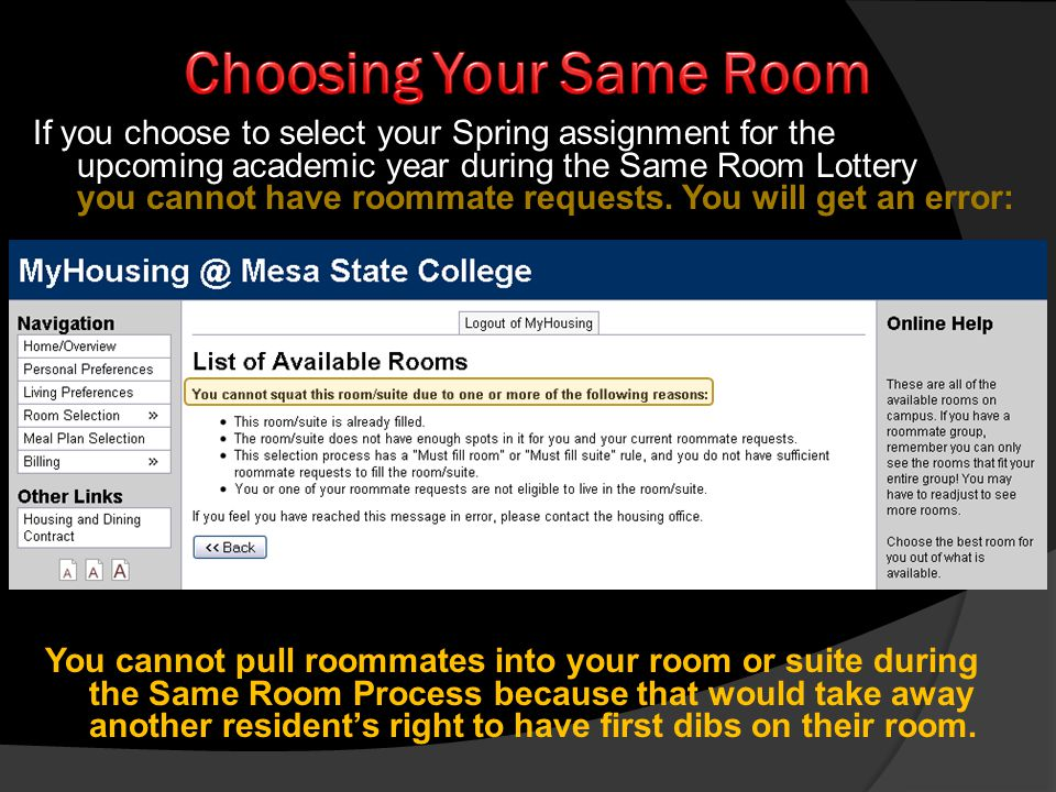 You cannot pull roommates into your room or suite during the Same Room Process because that would take away another residents right to have first dibs on their room.