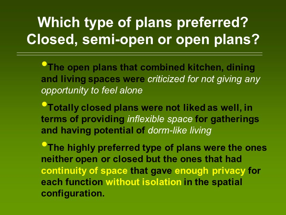 Which type of plans preferred? Closed, semi-open or open plans? The open plans that combined kitchen, dining and living spaces were criticized for not