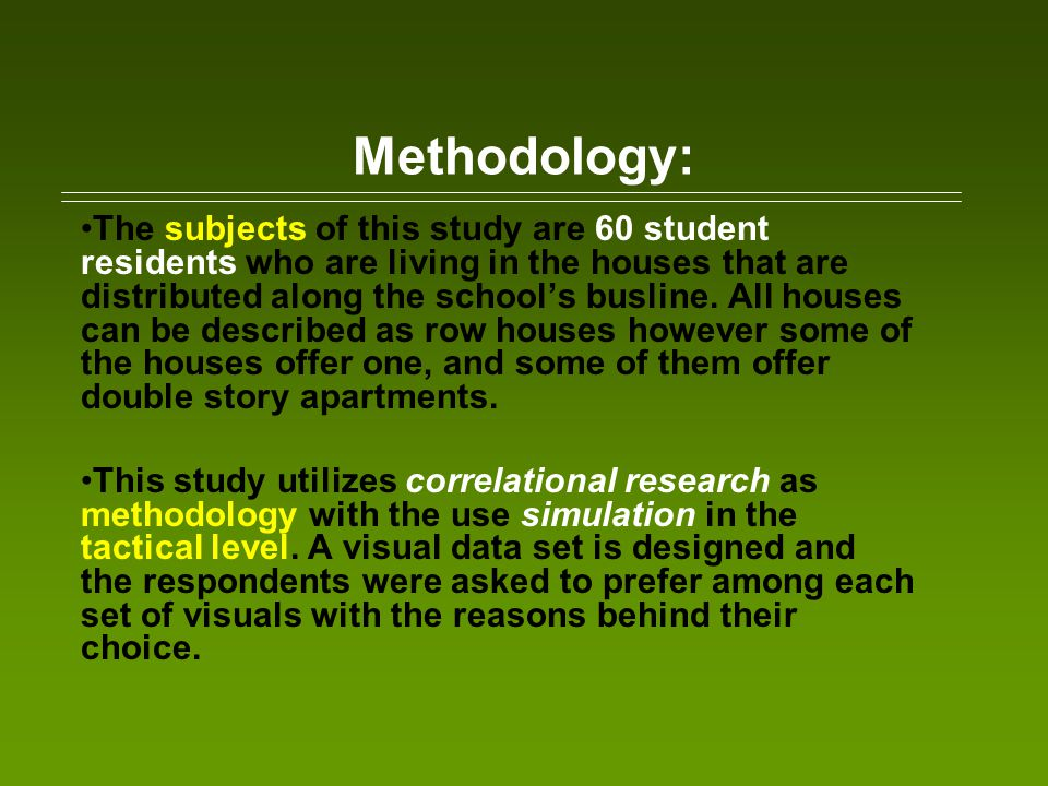 Methodology: The subjects of this study are 60 student residents who are living in the houses that are distributed along the schools busline. All hous