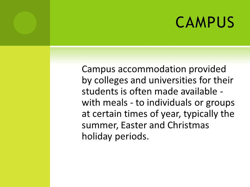 CAMPUS Campus accommodation provided by colleges and universities for their students is often made available - with meals - to individuals or groups a