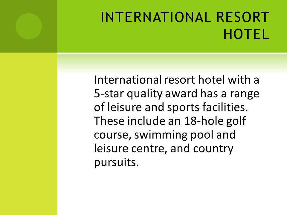 INTERNATIONAL RESORT HOTEL International resort hotel with a 5-star quality award has a range of leisure and sports facilities. These include an 18-ho