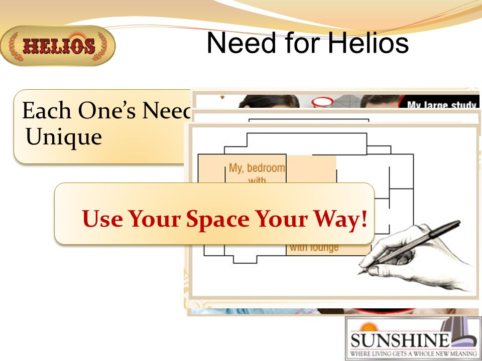 Each Ones Need Is Unique Need for Helios Use Your Space Your Way!