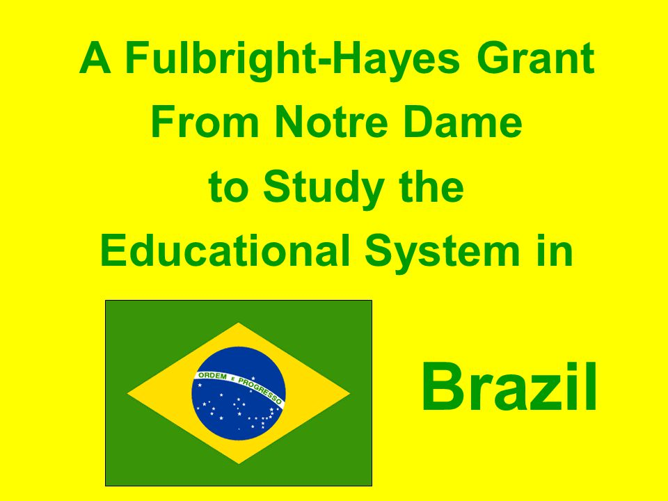 A Fulbright-Hayes Grant From Notre Dame to Study the Educational System in Brazil