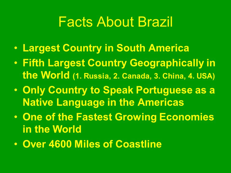 Facts About Brazil Largest Country in South America Fifth Largest Country Geographically in the World (1. Russia, 2. Canada, 3. China, 4. USA) Only Co