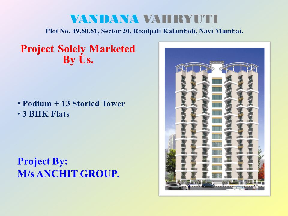 VANDANA VAHRYUTI Plot No. 49,60,61, Sector 20, Roadpali Kalamboli, Navi Mumbai. Project Solely Marketed By Us. Podium + 13 Storied Tower 3 BHK Flats P