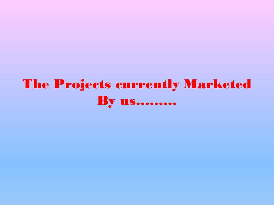 The Projects currently Marketed By us………