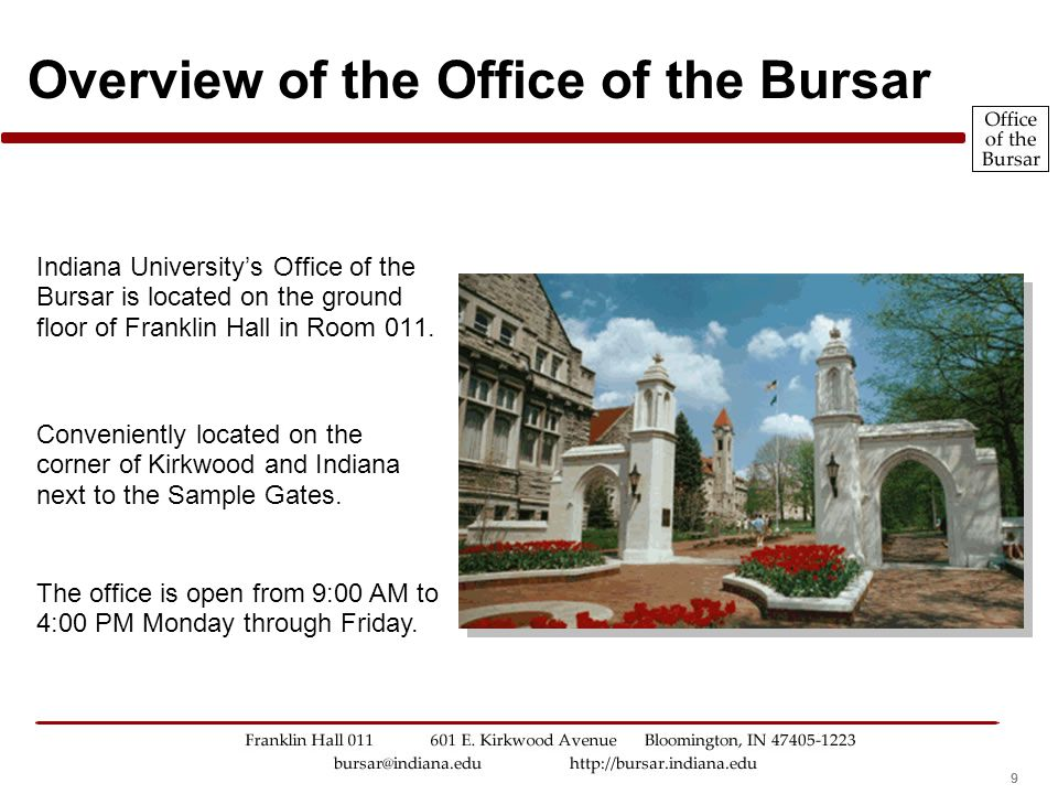 999 Overview of the Office of the Bursar Indiana Universitys Office of the Bursar is located on the ground floor of Franklin Hall in Room 011.