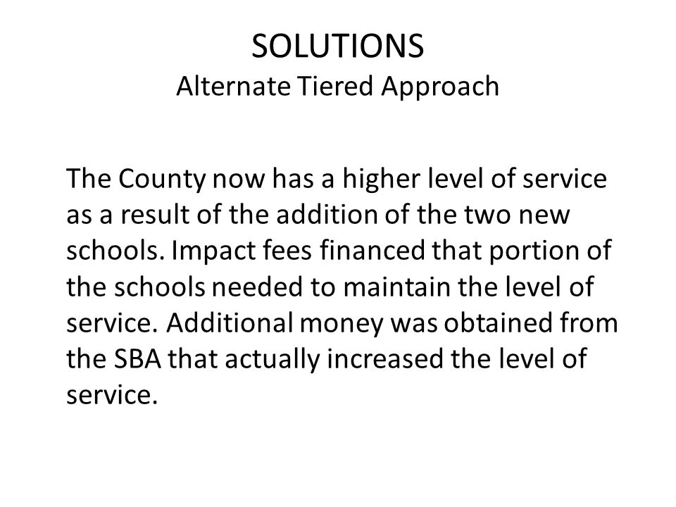 The County now has a higher level of service as a result of the addition of the two new schools.