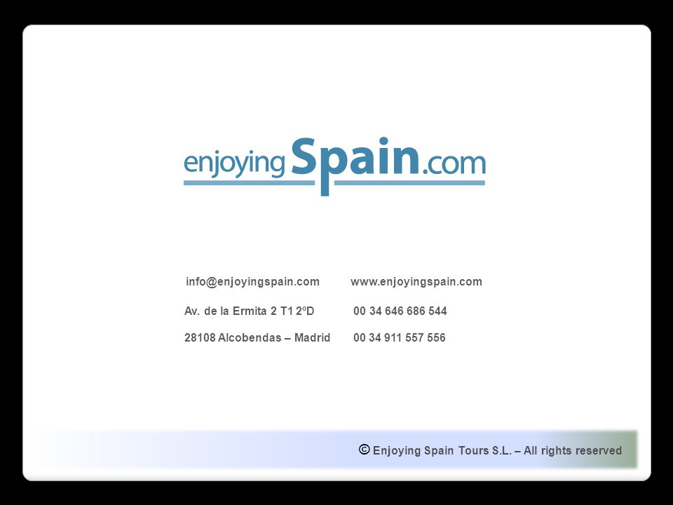 © Enjoying Spain Tours S.L. – All rights reserved info@enjoyingspain.com www.enjoyingspain.com Av.