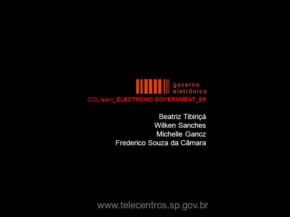 Beatriz Tibiriçá Wilken Sanches Michelle Gancz Frederico Souza da Câmara COL team_ELECTRONIC GOVERNMENT_SP www.telecentros.sp.gov.br