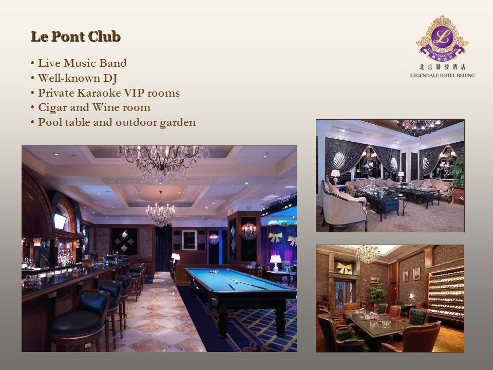 Live Music Band Well-known DJ Private Karaoke VIP rooms Cigar and Wine room Pool table and outdoor garden Le Pont Club