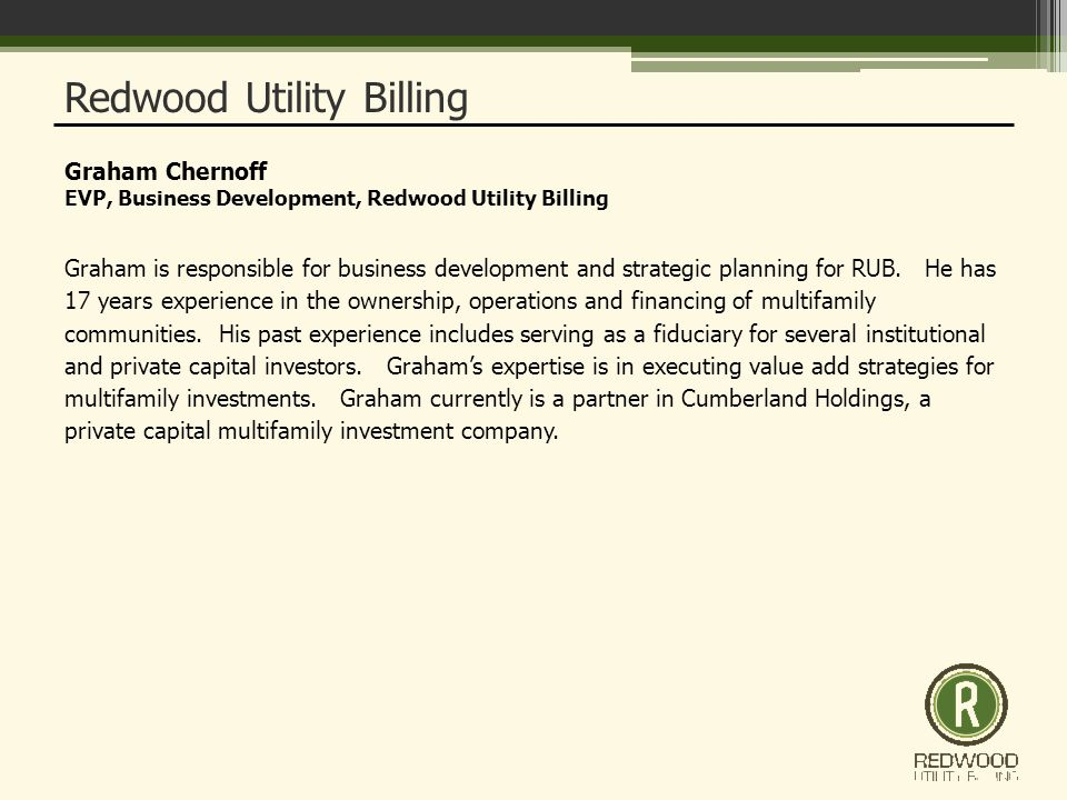 Graham Chernoff EVP, Business Development, Redwood Utility Billing Graham is responsible for business development and strategic planning for RUB.