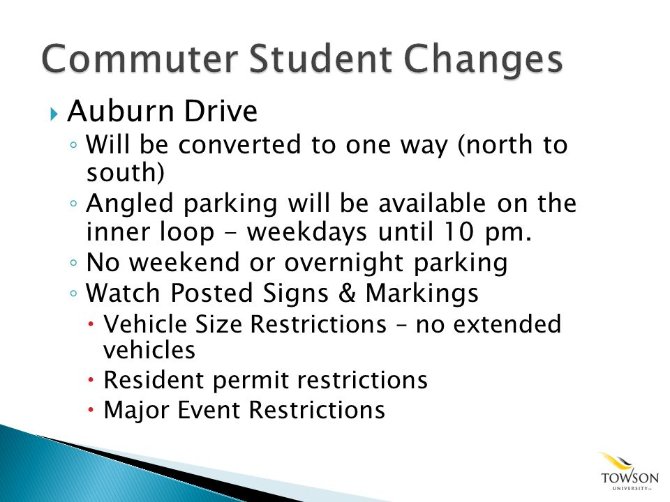Auburn Drive Will be converted to one way (north to south) Angled parking will be available on the inner loop - weekdays until 10 pm.