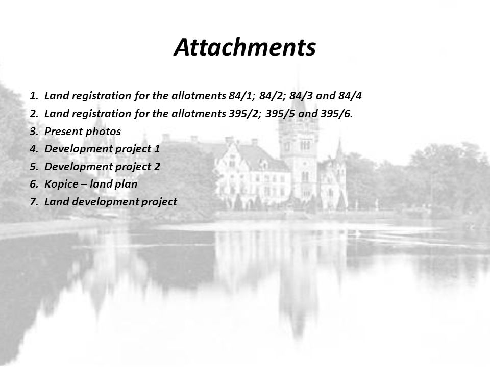Attachments 1. Land registration for the allotments 84/1; 84/2; 84/3 and 84/4 2. Land registration for the allotments 395/2; 395/5 and 395/6. 3. Prese