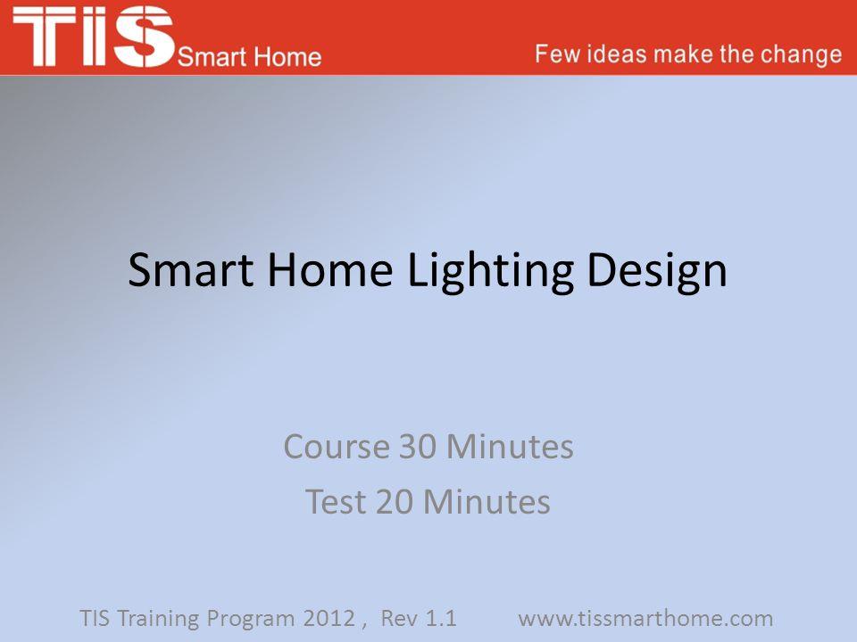 Smart Home Lighting Design Course 30 Minutes Test 20 Minutes TIS Training Program 2012, Rev 1.1 www.tissmarthome.com