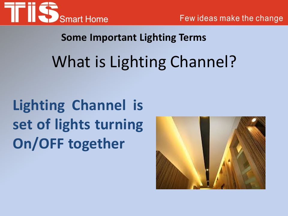 Some Important Lighting Terms What is Lighting Channel? Lighting Channel is set of lights turning On/OFF together