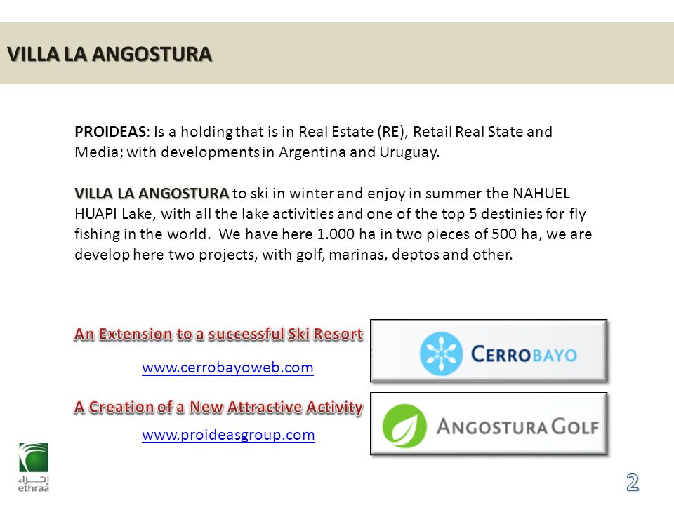 VILLA LA ANGOSTURA www.proideasgroup.com www.cerrobayoweb.com PROIDEAS: Is a holding that is in Real Estate (RE), Retail Real State and Media; with de