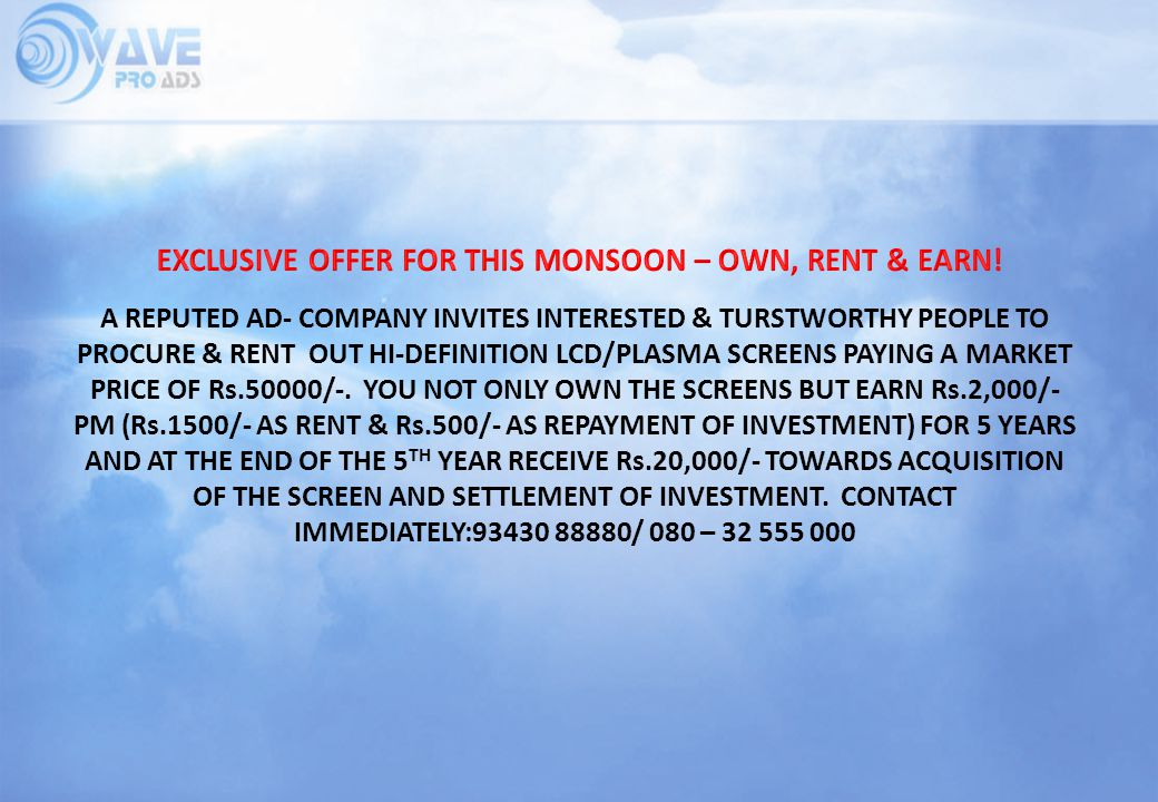 A REPUTED AD- COMPANY INVITES INTERESTED & TURSTWORTHY PEOPLE TO PROCURE & RENT OUT HI-DEFINITION LCD/PLASMA SCREENS PAYING A MARKET PRICE OF Rs.50000