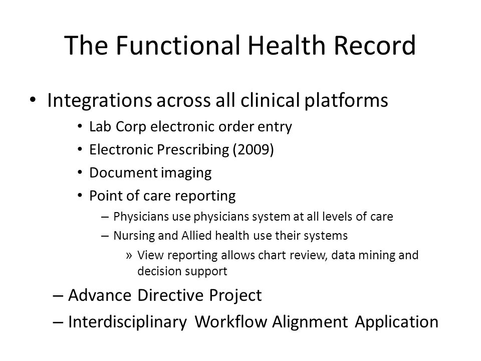 The Functional Health Record Integrations across all clinical platforms Lab Corp electronic order entry Electronic Prescribing (2009) Document imaging